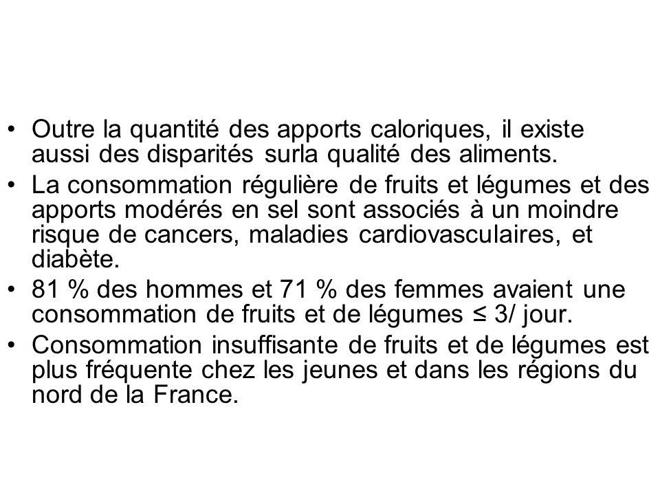 Outre la quantité des apports caloriques, il existe aussi des disparités surla qualité des aliments.