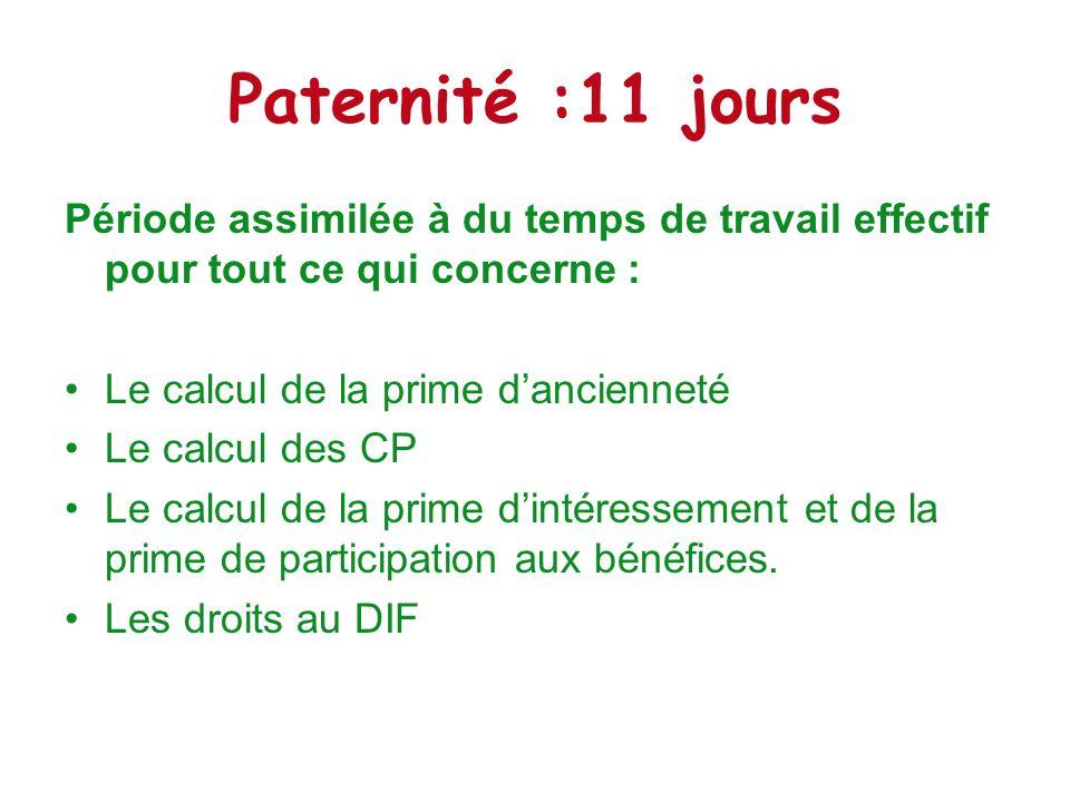 Paternité :11 joursPériode assimilée à du temps de travail effectif pour tout ce qui concerne : Le calcul de la prime d'ancienneté.