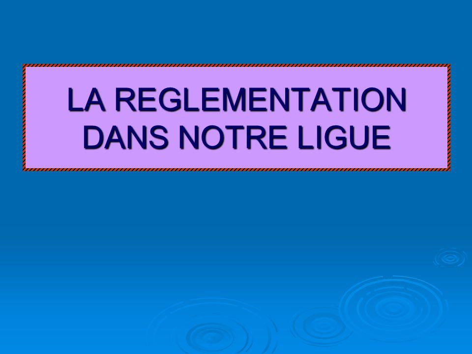 LA REGLEMENTATION DANS NOTRE LIGUE
