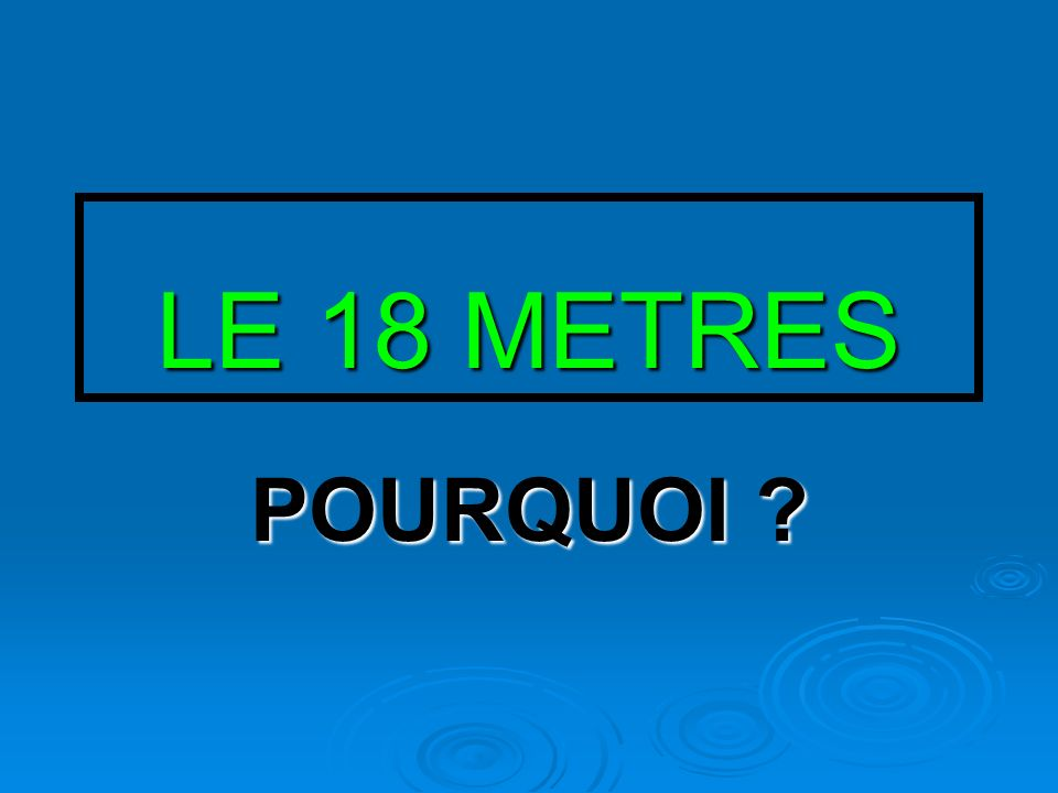 LE 18 METRES POURQUOI