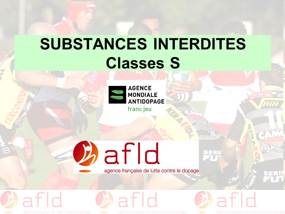 SUBSTANCES INTERDITES Classes S