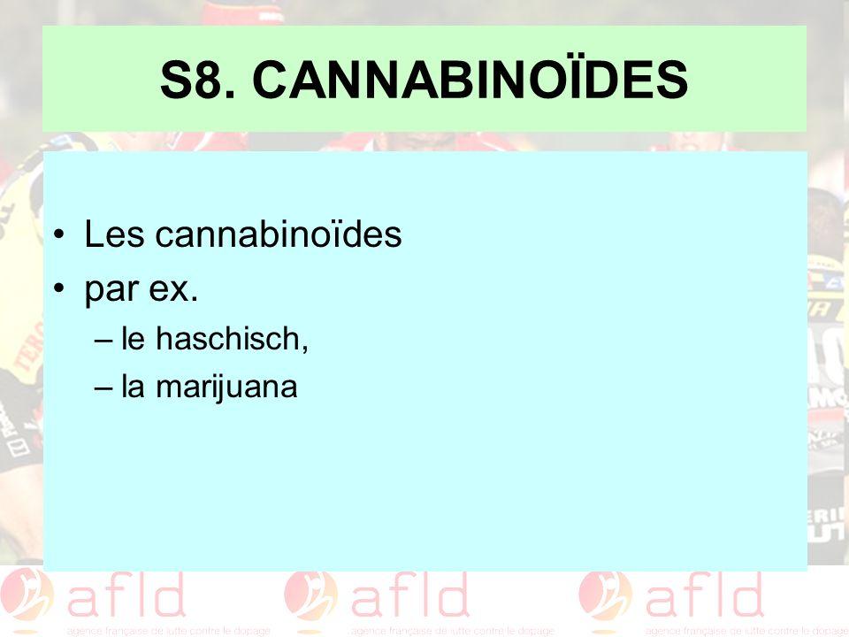 S8. CANNABINOÏDES Les cannabinoïdes par ex. le haschisch, la marijuana