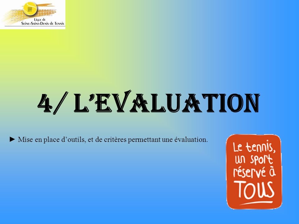 4/ l'EVALUATION ► Mise en place d'outils, et de critères permettant une évaluation.