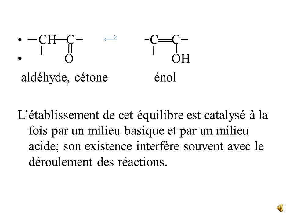 CH C C C O OH. aldéhyde, cétone énol.
