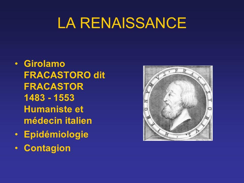 LA RENAISSANCE Girolamo FRACASTORO dit FRACASTOR 1483 - 1553 Humaniste et médecin italien. Epidémiologie.