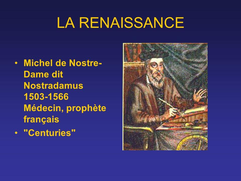 LA RENAISSANCE Michel de Nostre-Dame dit Nostradamus 1503-1566 Médecin, prophète français.