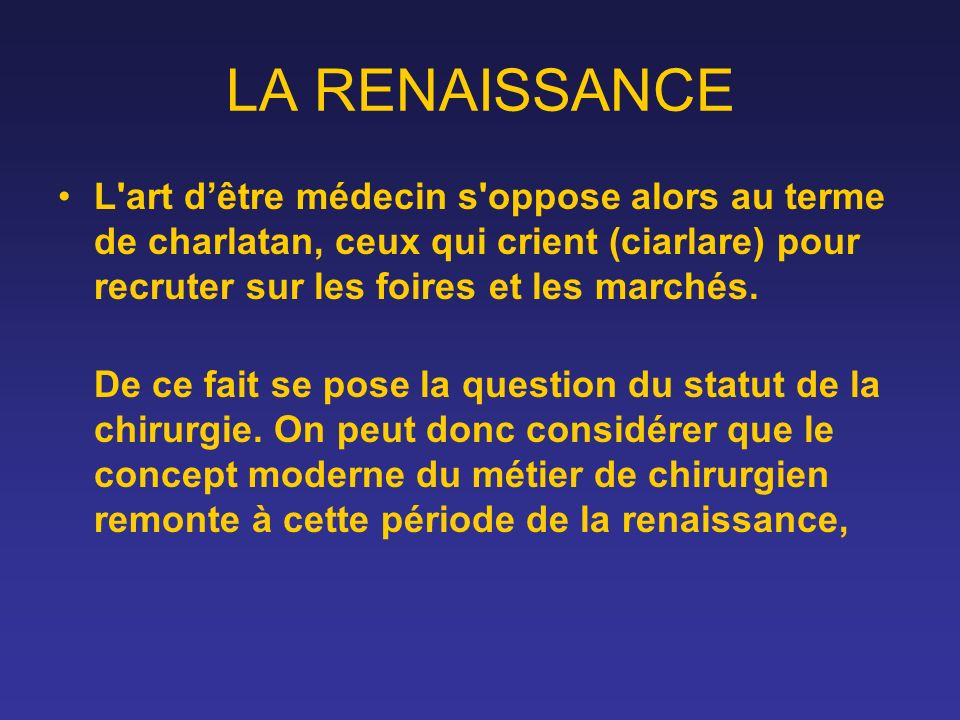 LA RENAISSANCE L art d'être médecin s oppose alors au terme de charlatan, ceux qui crient (ciarlare) pour recruter sur les foires et les marchés.