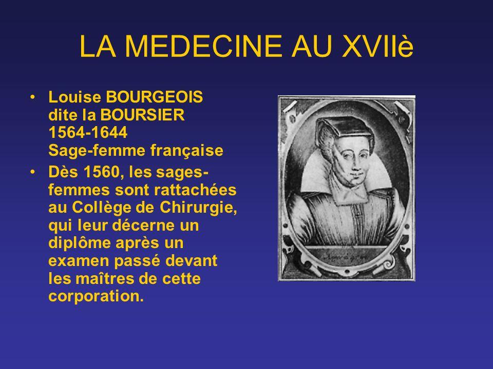 LA MEDECINE AU XVIIè Louise BOURGEOIS dite la BOURSIER 1564-1644 Sage-femme française.