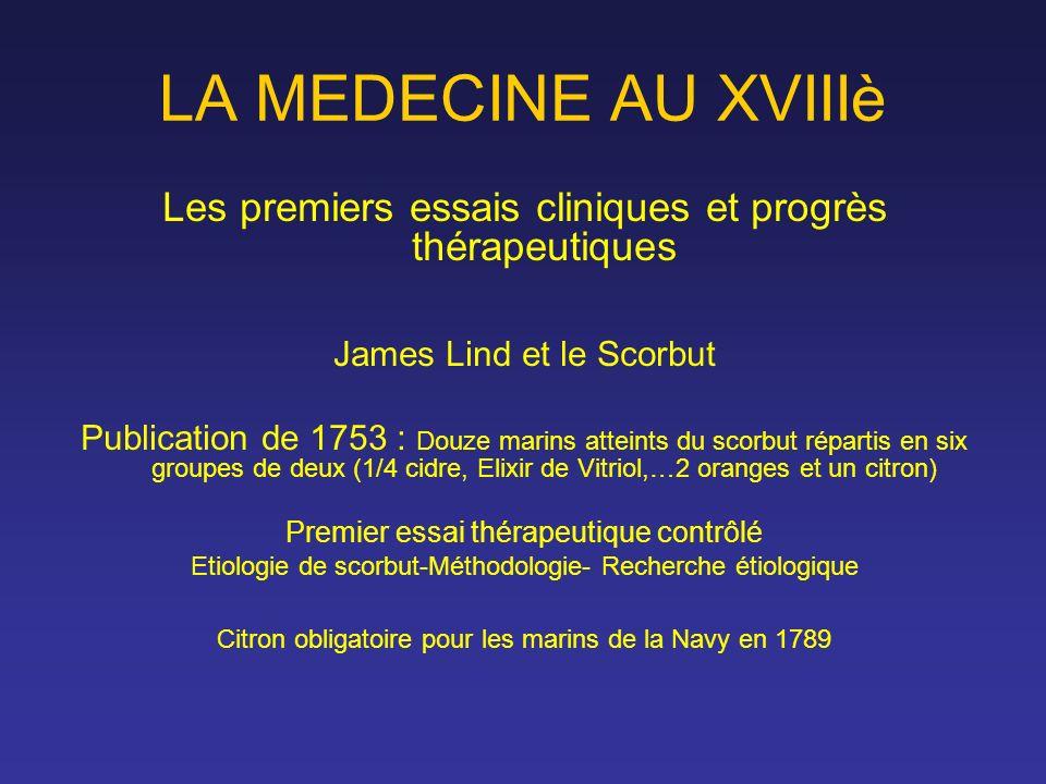 LA MEDECINE AU XVIIIè Les premiers essais cliniques et progrès thérapeutiques. James Lind et le Scorbut.