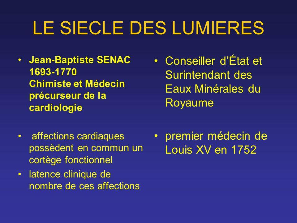LE SIECLE DES LUMIERES Jean-Baptiste SENAC 1693-1770 Chimiste et Médecin précurseur de la cardiologie.