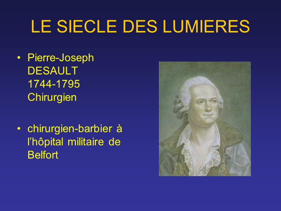 LE SIECLE DES LUMIERES Pierre-Joseph DESAULT 1744-1795 Chirurgien
