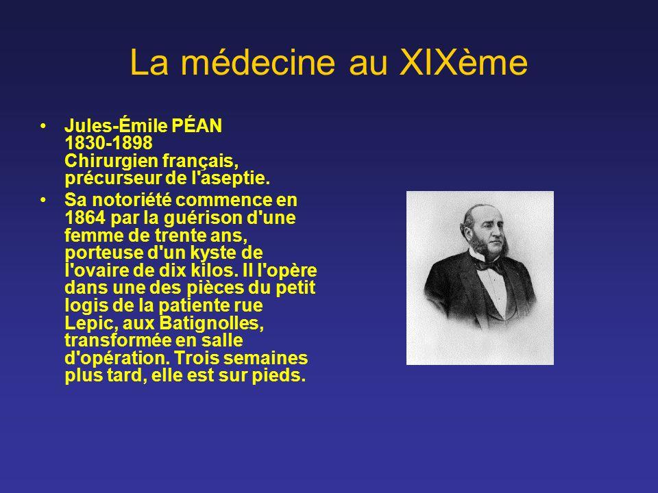 La médecine au XIXème Jules-Émile PÉAN 1830-1898 Chirurgien français, précurseur de l aseptie.