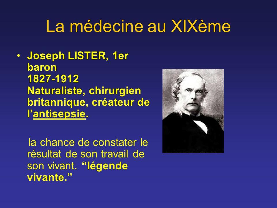 La médecine au XIXème Joseph LISTER, 1er baron 1827-1912 Naturaliste, chirurgien britannique, créateur de l'antisepsie.