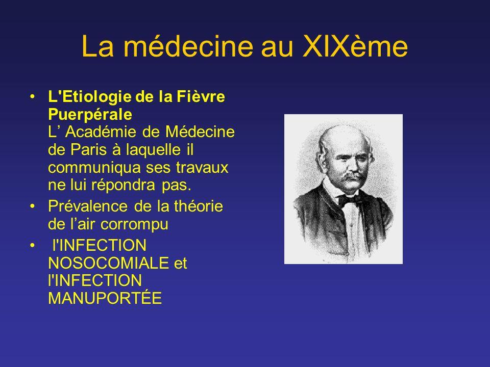 La médecine au XIXème L Etiologie de la Fièvre Puerpérale L' Académie de Médecine de Paris à laquelle il communiqua ses travaux ne lui répondra pas.