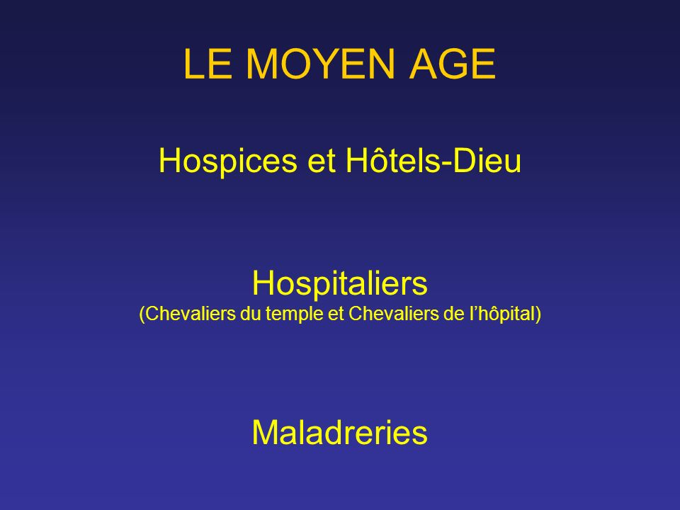LE MOYEN AGE Hospices et Hôtels-Dieu Hospitaliers Maladreries