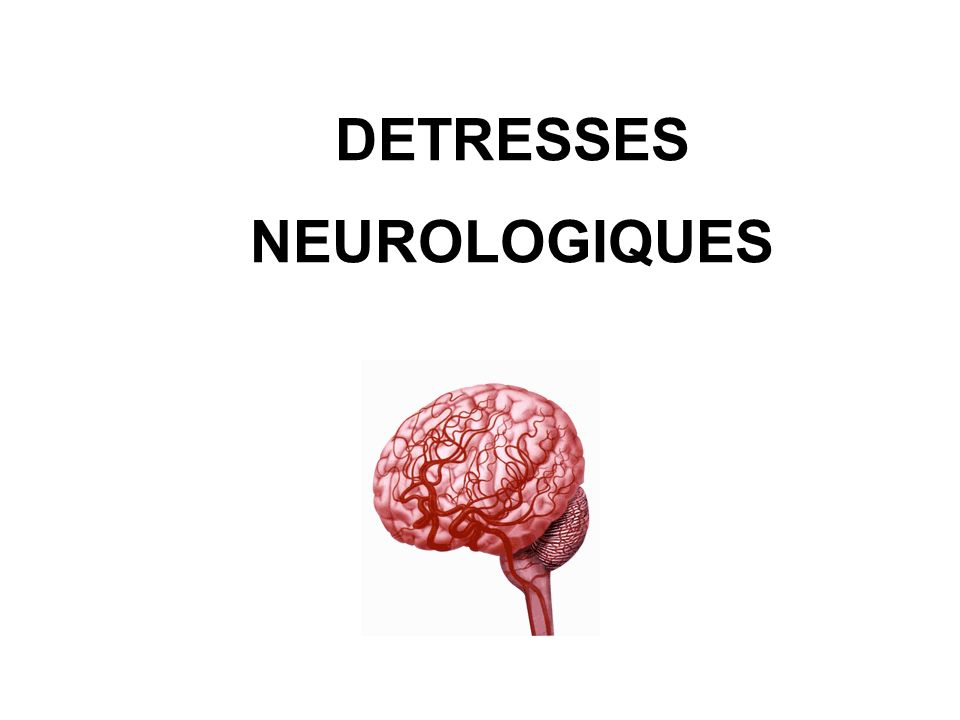 DETRESSES NEUROLOGIQUES