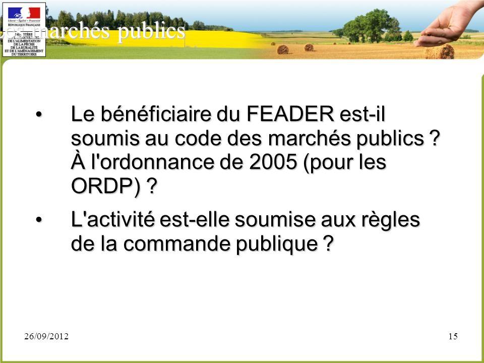 Les marchés publics Le bénéficiaire du FEADER est-il soumis au code des marchés publics À l ordonnance de 2005 (pour les ORDP)