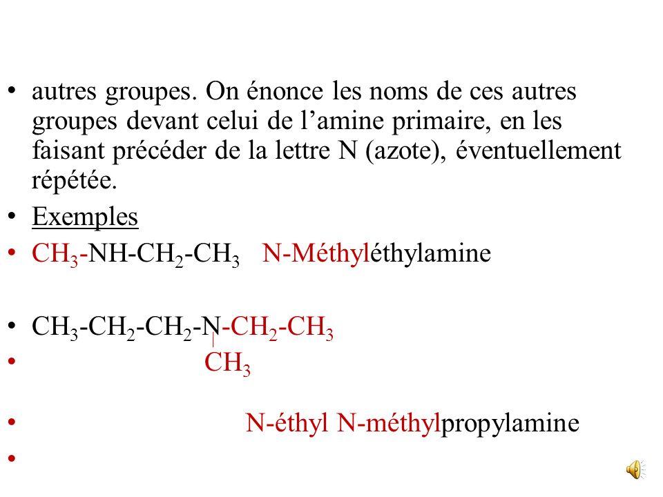 autres groupes. On énonce les noms de ces autres groupes devant celui de l'amine primaire, en les faisant précéder de la lettre N (azote), éventuellement répétée.