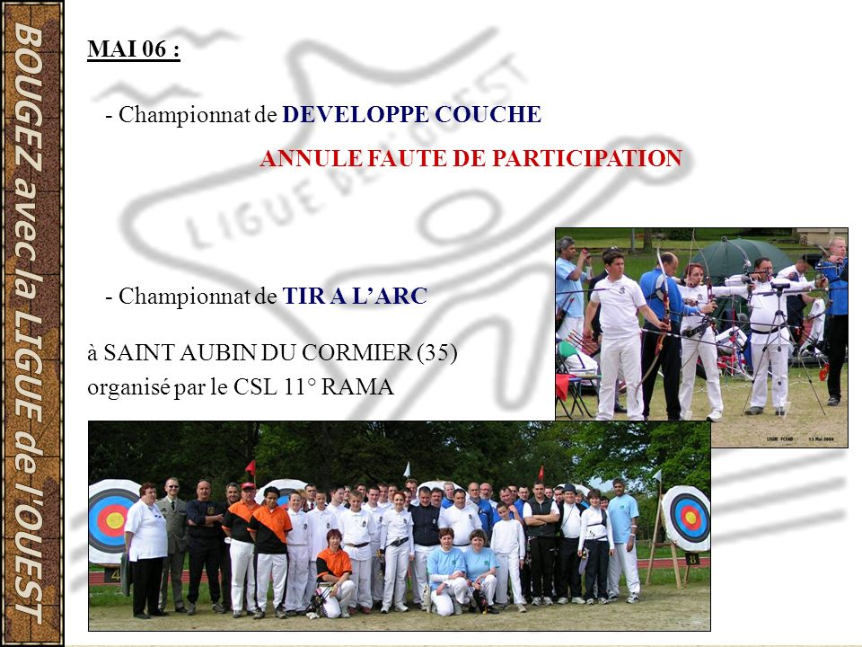 MAI 06 : - Championnat de DEVELOPPE COUCHE. ANNULE FAUTE DE PARTICIPATION. - Championnat de TIR A L'ARC.