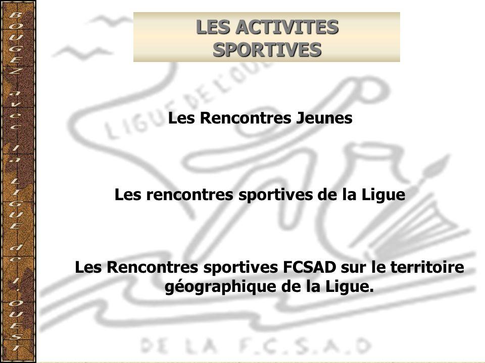 LES ACTIVITES SPORTIVES Les rencontres sportives de la Ligue