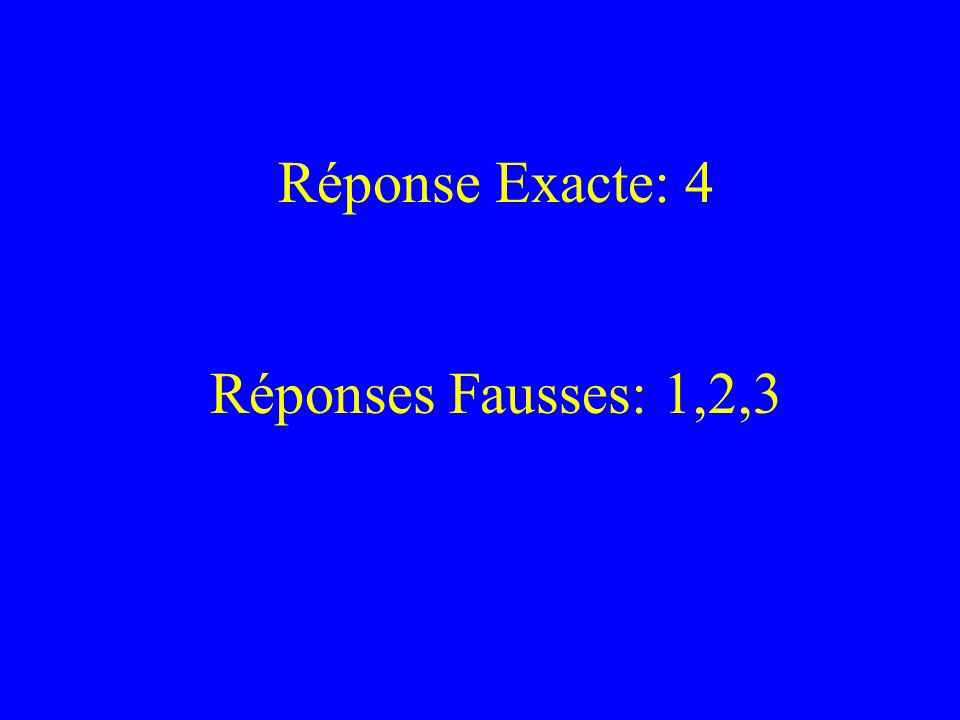 Réponse Exacte: 4 Réponses Fausses: 1,2,3