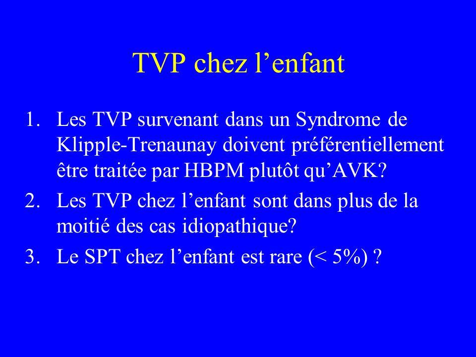 TVP chez l'enfant Les TVP survenant dans un Syndrome de Klipple-Trenaunay doivent préférentiellement être traitée par HBPM plutôt qu'AVK