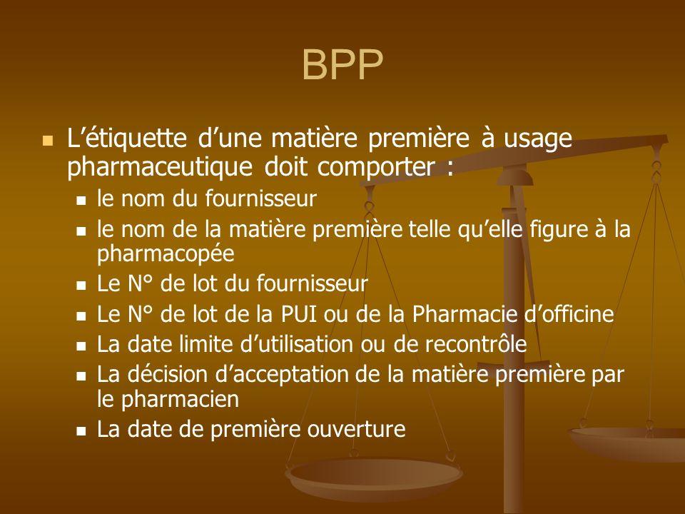 BPP L'étiquette d'une matière première à usage pharmaceutique doit comporter : le nom du fournisseur.