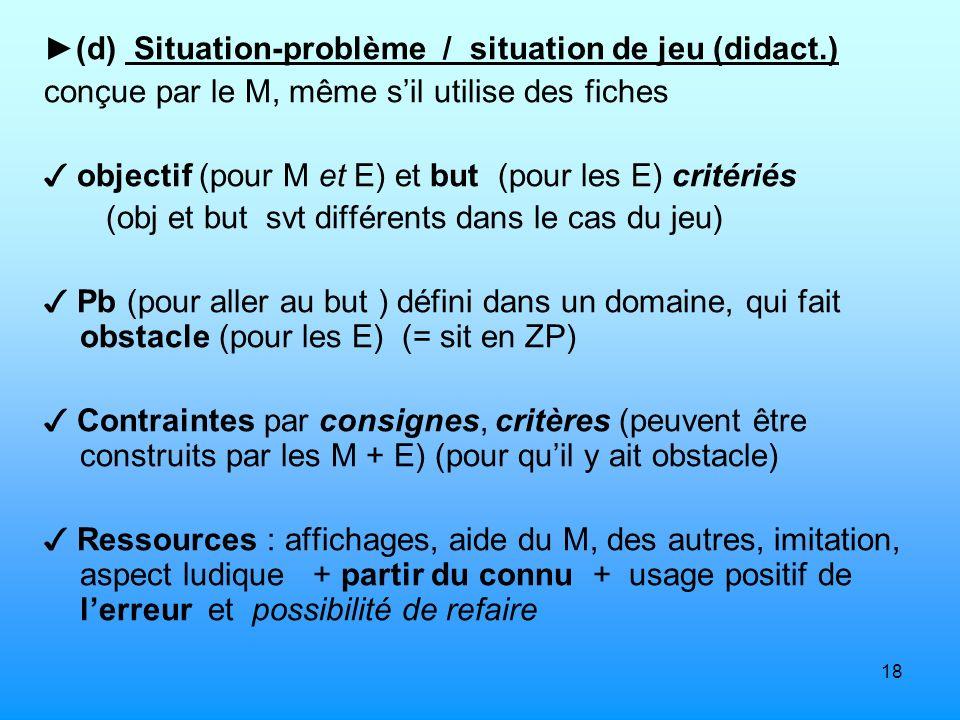 ►(d) Situation-problème / situation de jeu (didact.)