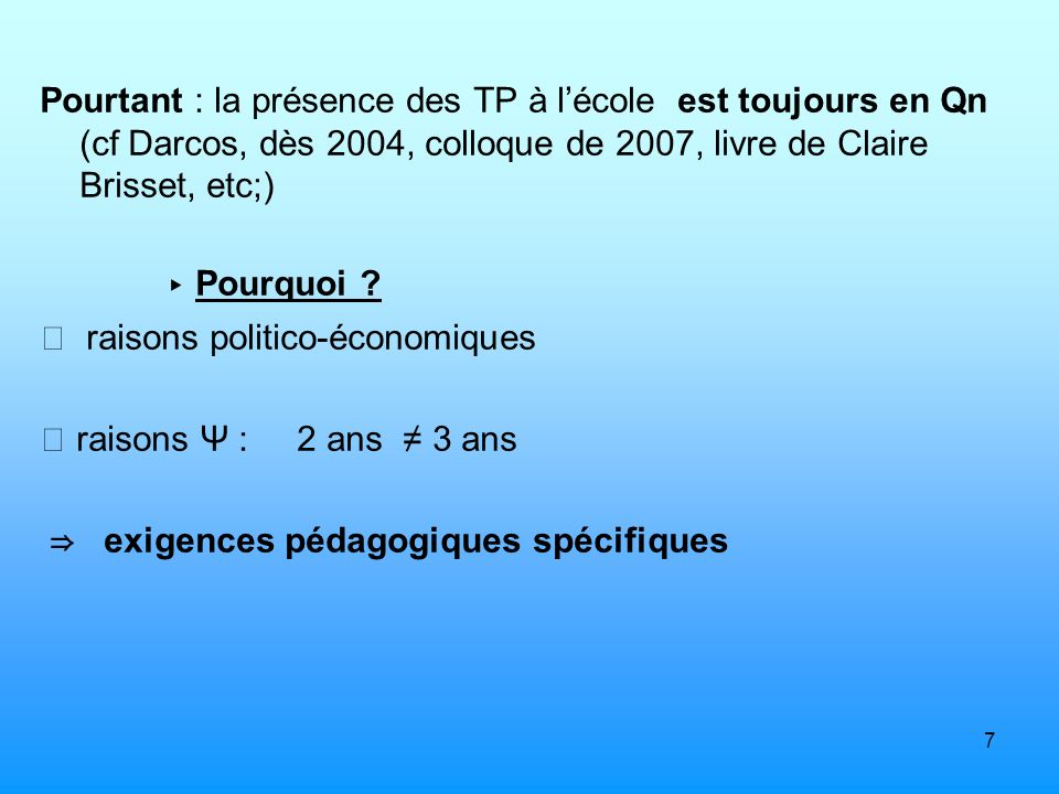 Pourtant : la présence des TP à l'école est toujours en Qn (cf Darcos, dès 2004, colloque de 2007, livre de Claire Brisset, etc;)