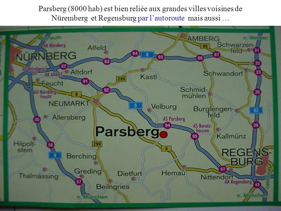 Parsberg (8000 hab) est bien reliée aux grandes villes voisines de Nüremberg et Regensburg par l'autoroute mais aussi …