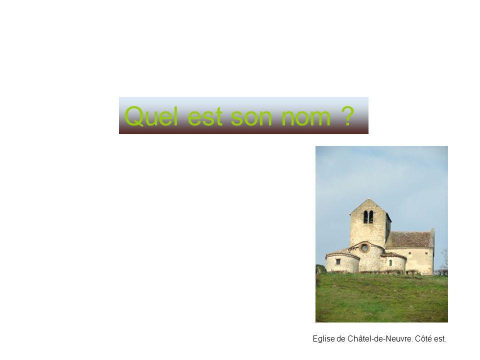 Quel est son nom Eglise de Châtel-de-Neuvre. Côté est.