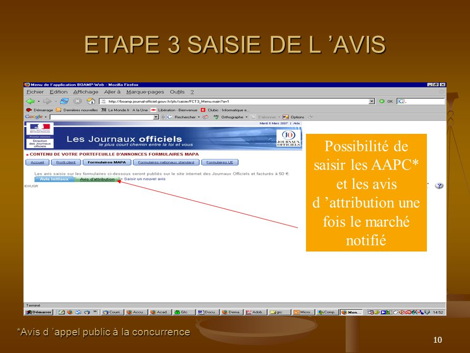 ETAPE 3 SAISIE DE L 'AVIS Possibilité de saisir les AAPC* et les avis d 'attribution une fois le marché notifié.