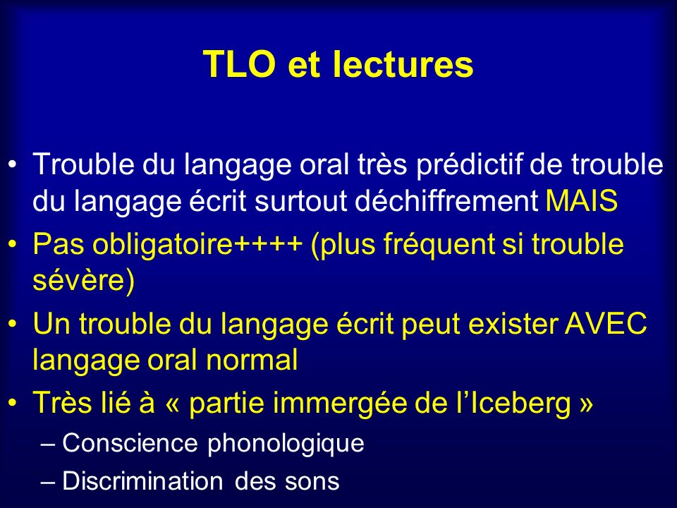 TLO et lectures Trouble du langage oral très prédictif de trouble du langage écrit surtout déchiffrement MAIS.