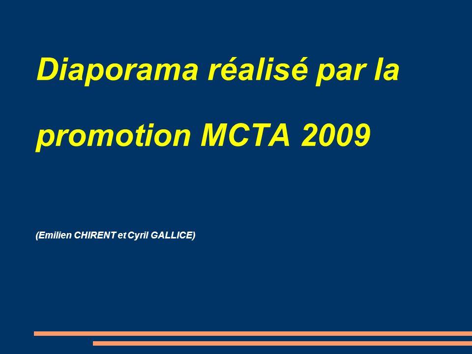 Diaporama réalisé par la promotion MCTA 2009 (Emilien CHIRENT et Cyril GALLICE)