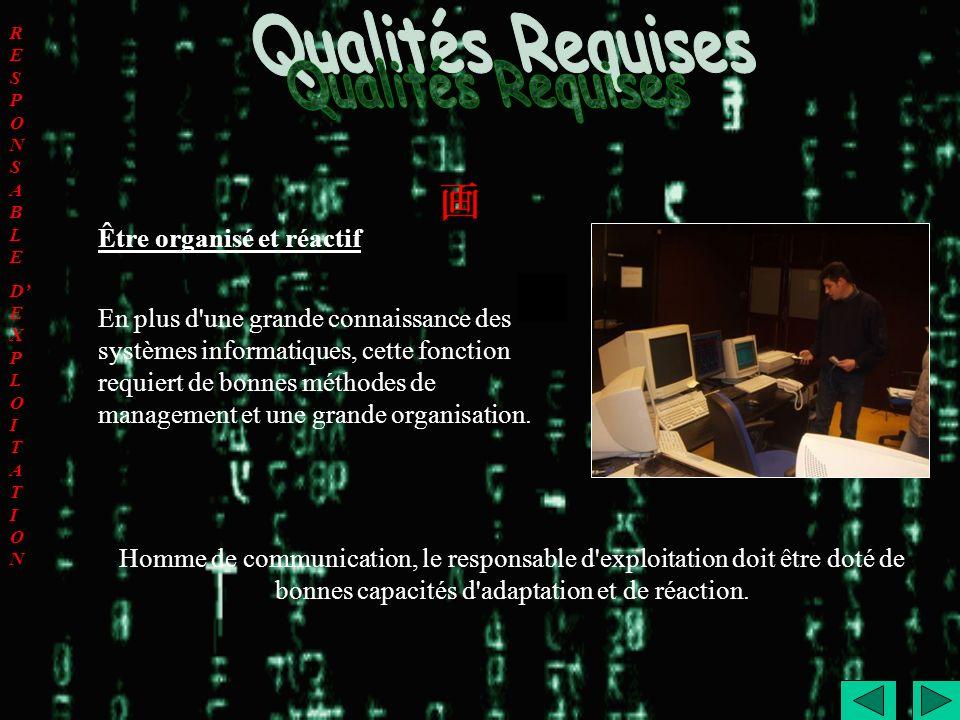 Qualités Requises Être organisé et réactif