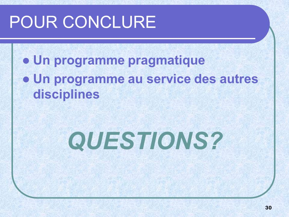 QUESTIONS POUR CONCLURE Un programme pragmatique