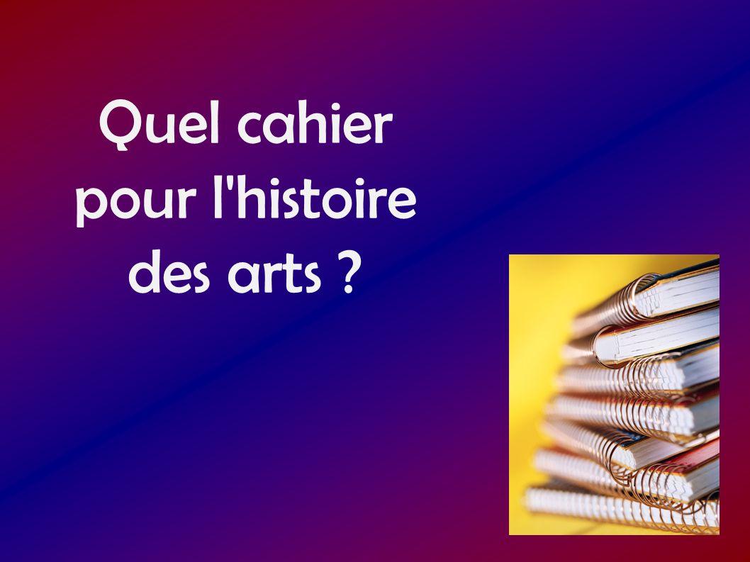 Quel cahier pour l histoire des arts