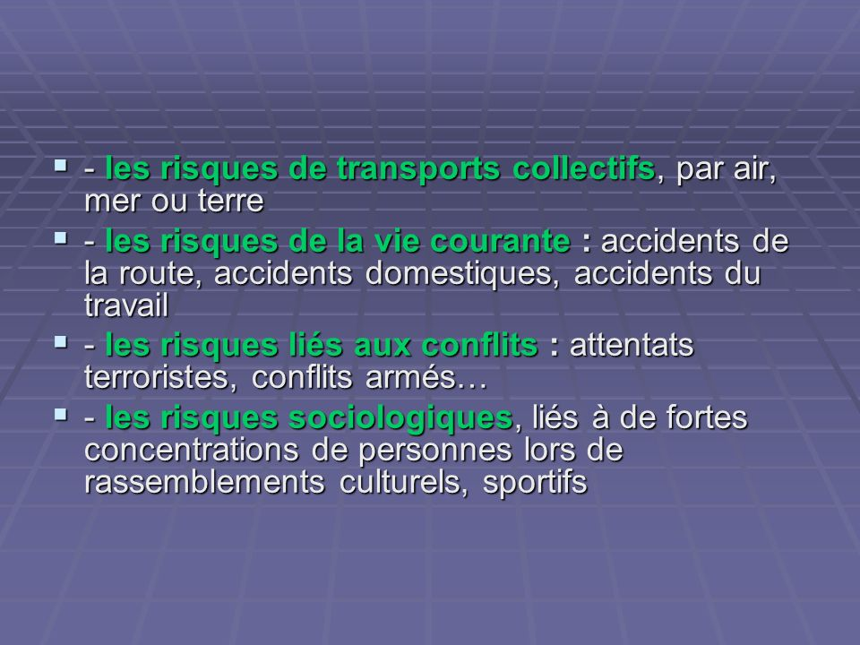 - les risques de transports collectifs, par air, mer ou terre