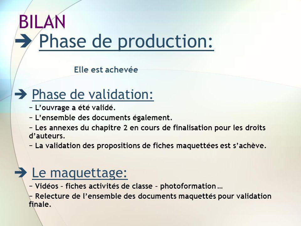BILAN  Phase de production: Elle est achevée  Phase de validation: