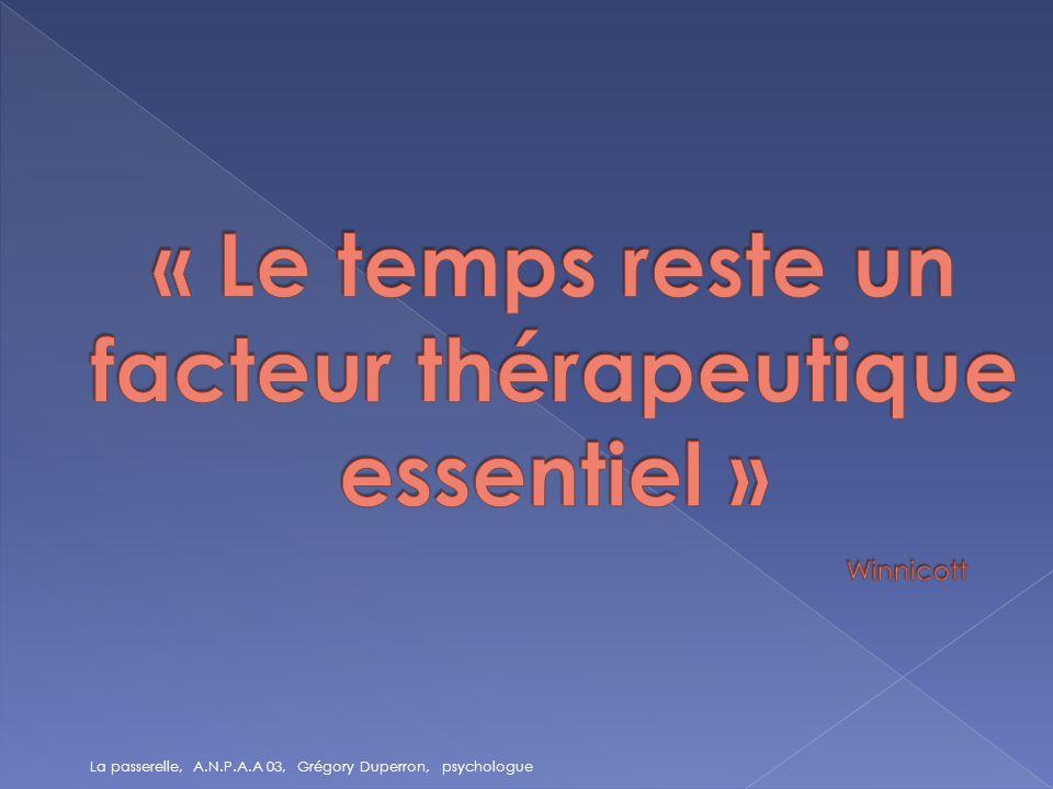 « Le temps reste un facteur thérapeutique essentiel » Winnicott