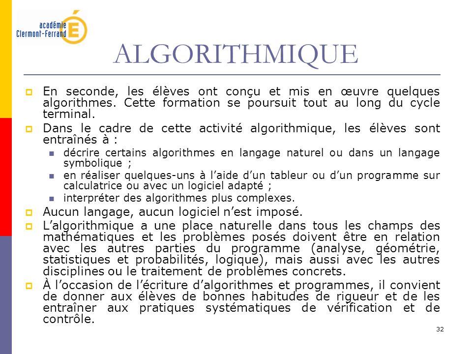 ALGORITHMIQUE En seconde, les élèves ont conçu et mis en œuvre quelques algorithmes. Cette formation se poursuit tout au long du cycle terminal.