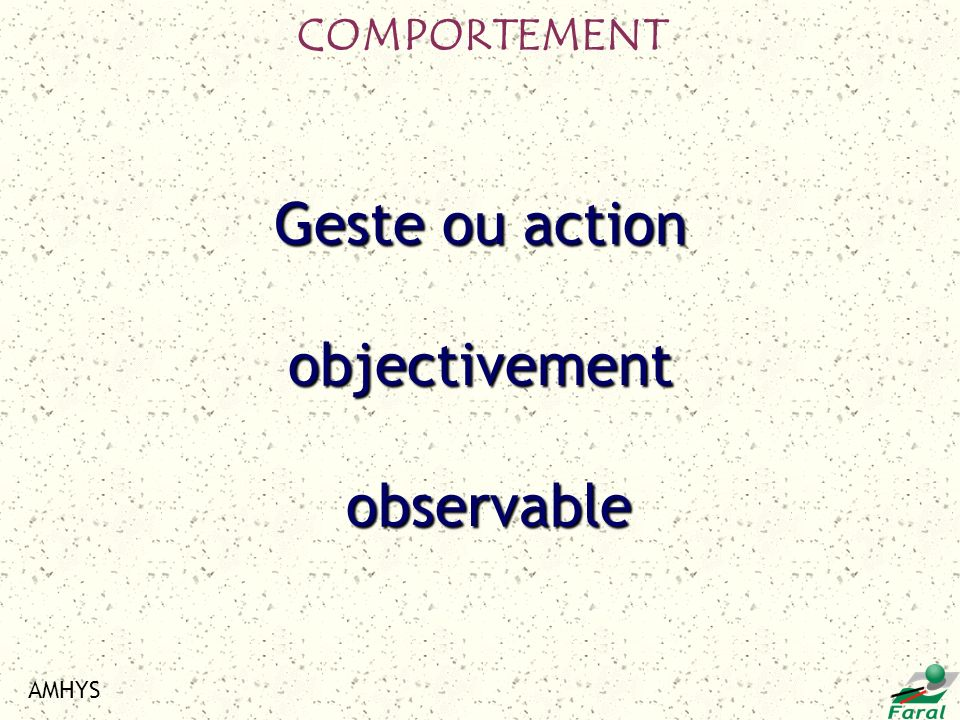 COMPORTEMENT Geste ou action objectivement observable