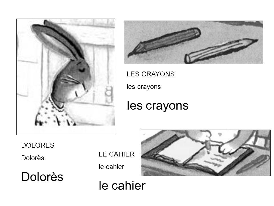 LES CRAYONS les crayons DOLORES Dolorès LE CAHIER le cahier
