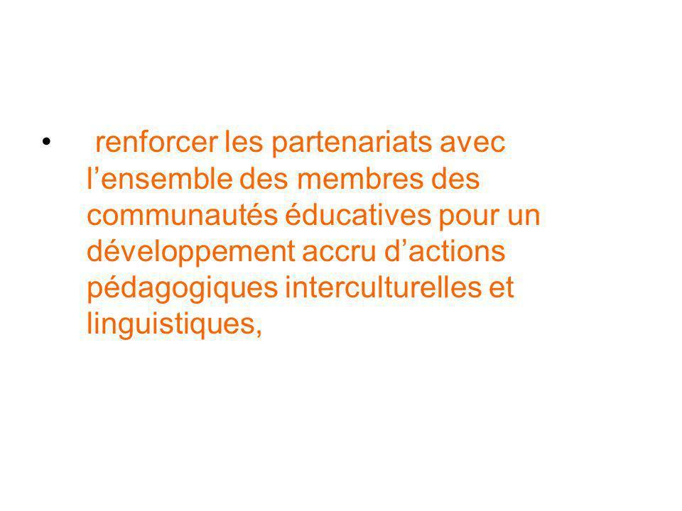 renforcer les partenariats avec l'ensemble des membres des communautés éducatives pour un développement accru d'actions pédagogiques interculturelles et linguistiques,