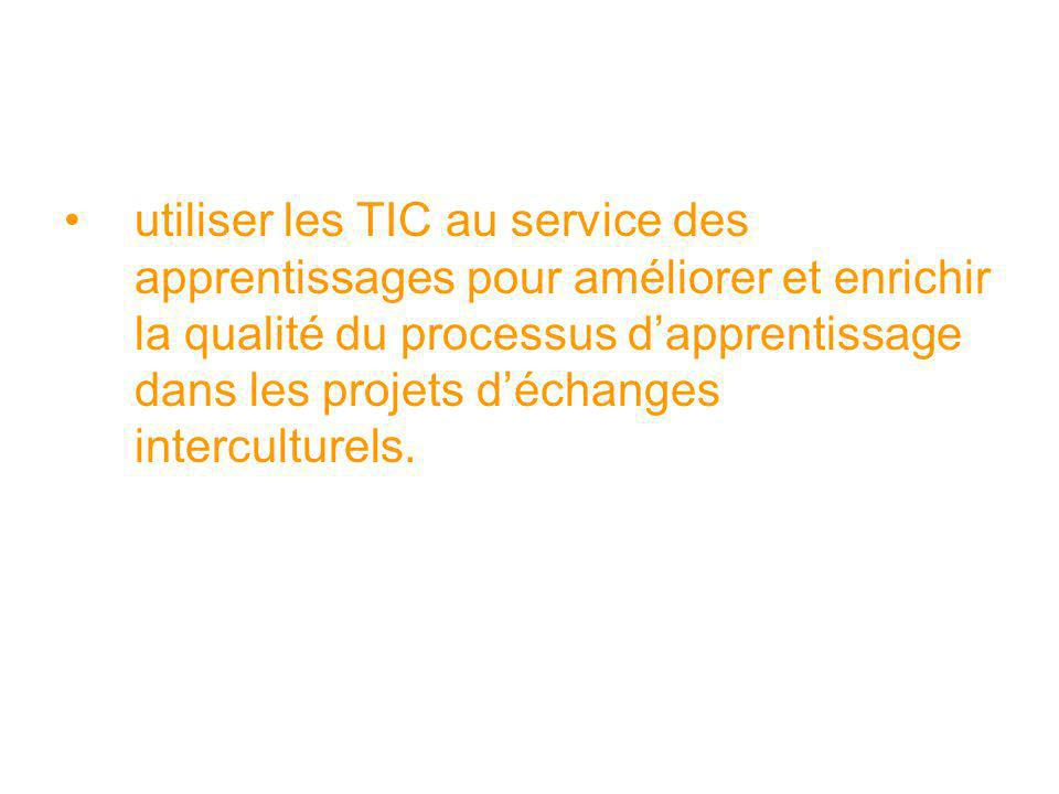 utiliser les TIC au service des apprentissages pour améliorer et enrichir la qualité du processus d'apprentissage dans les projets d'échanges interculturels.