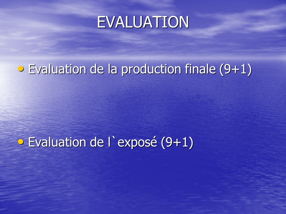 EVALUATION Evaluation de la production finale (9+1)