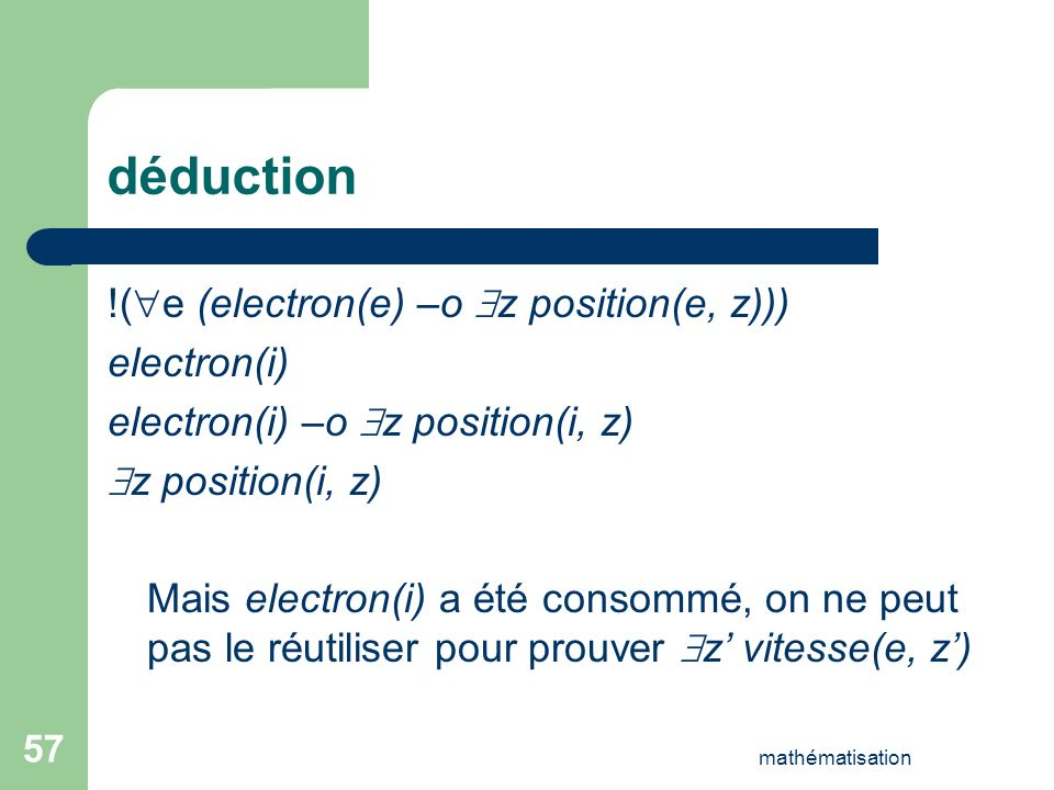 déduction !(e (electron(e) –o z position(e, z))) electron(i)