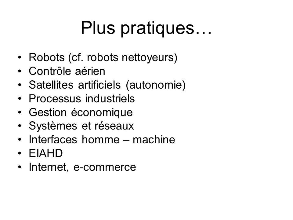 Plus pratiques… Robots (cf. robots nettoyeurs) Contrôle aérien