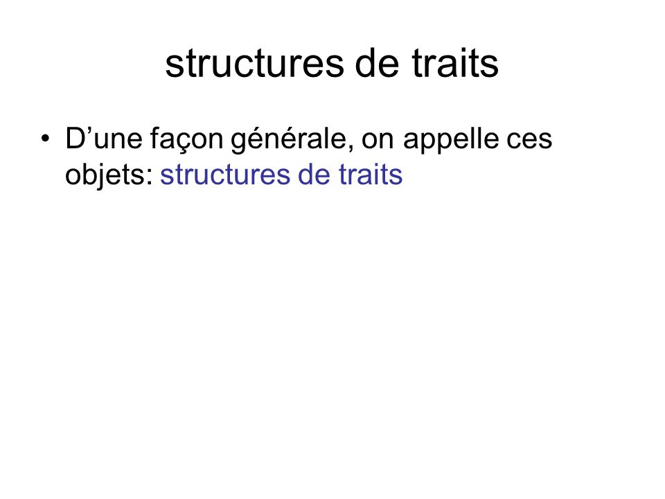 structures de traits D'une façon générale, on appelle ces objets: structures de traits