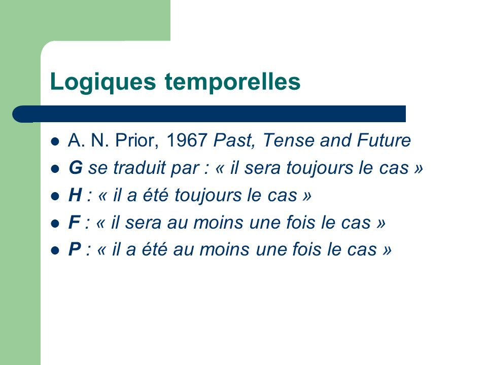 Logiques temporelles A. N. Prior, 1967 Past, Tense and Future